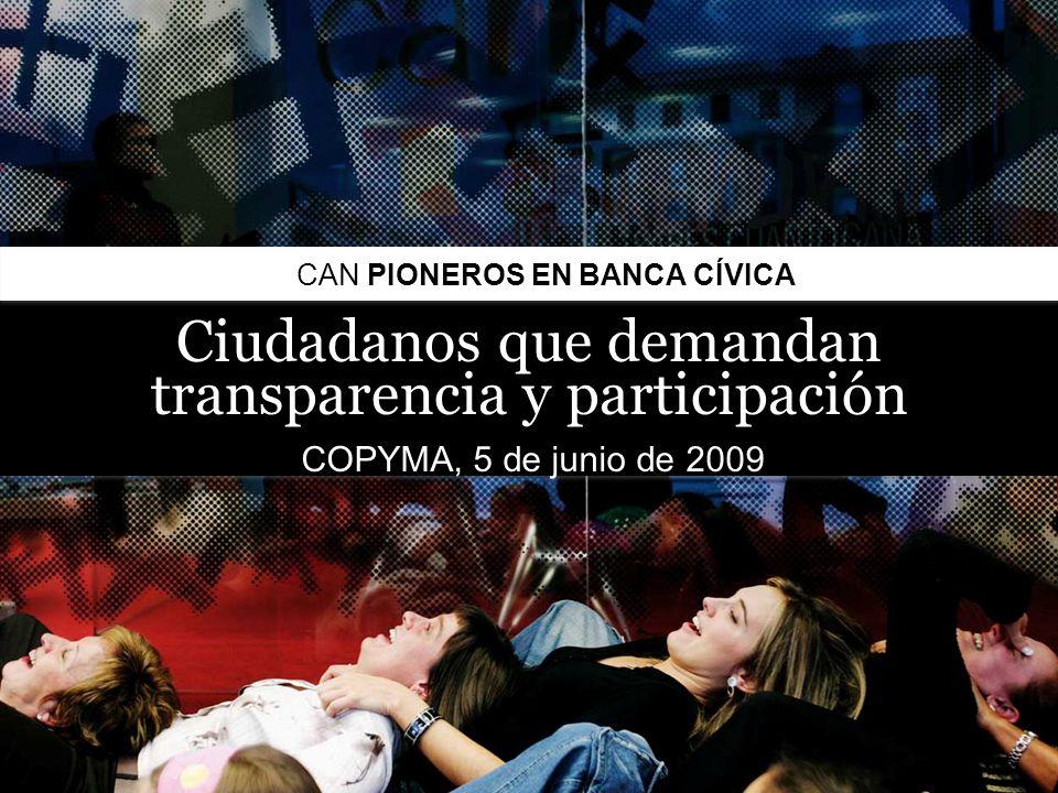 22   CIUDADANOS QUE DEMANDAN TRANSPARENCIA Y PARTICIPACIÓN / CAN PIONEROS EN BANCA CÍVICA CAN PIONEROS EN BANCA CÍVICA Ciudadanos que demandan transparencia y participación COPYMA, 5 de junio de 2009