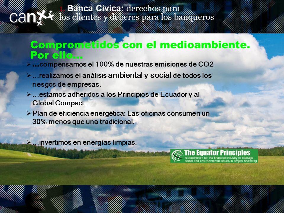 16 | CIUDADANOS QUE DEMANDAN TRANSPARENCIA Y PARTICIPACIÓN / CAN PIONEROS EN BANCA CÍVICA Comprometidos con el medioambiente.