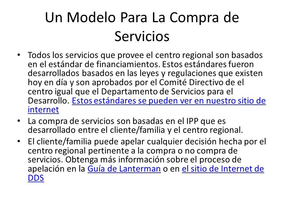 Un Modelo Para La Compra de Servicios Todos los servicios que provee el centro regional son basados en el estándar de financiamientos.