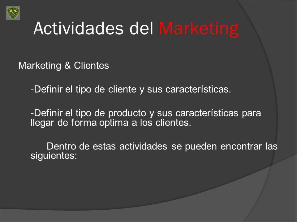 Actividades del Marketing Marketing & Clientes -Definir el tipo de cliente y sus características. -Definir el tipo de producto y sus características p