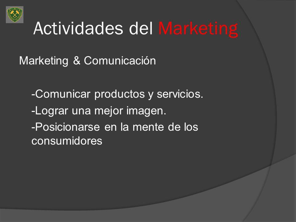 Actividades del Marketing Marketing & Comunicación -Comunicar productos y servicios. -Lograr una mejor imagen. -Posicionarse en la mente de los consum