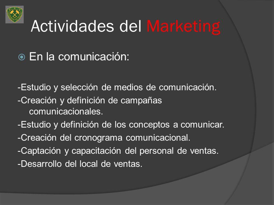Actividades del Marketing En la comunicación: -Estudio y selección de medios de comunicación. -Creación y definición de campañas comunicacionales. -Es