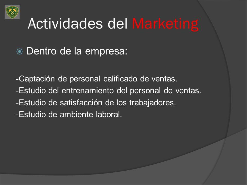 Actividades del Marketing Dentro de la empresa: -Captación de personal calificado de ventas. -Estudio del entrenamiento del personal de ventas. -Estud