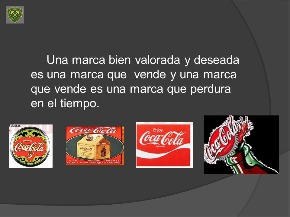 Una marca bien valorada y deseada es una marca que vende y una marca que vende es una marca que perdura en el tiempo.