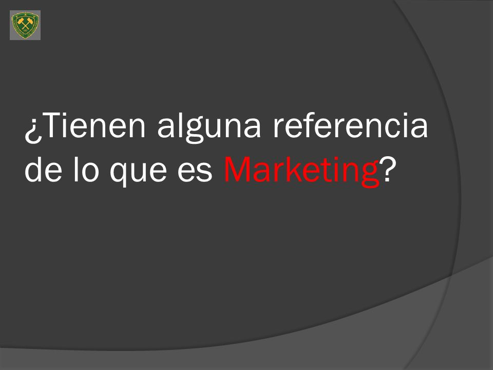 ¿Tienen alguna referencia de lo que es Marketing?