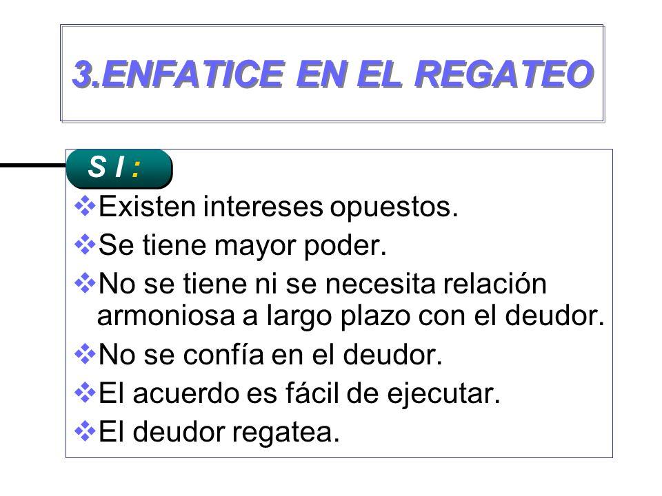 3.ENFATICE EN EL REGATEO S I : Existen intereses opuestos.