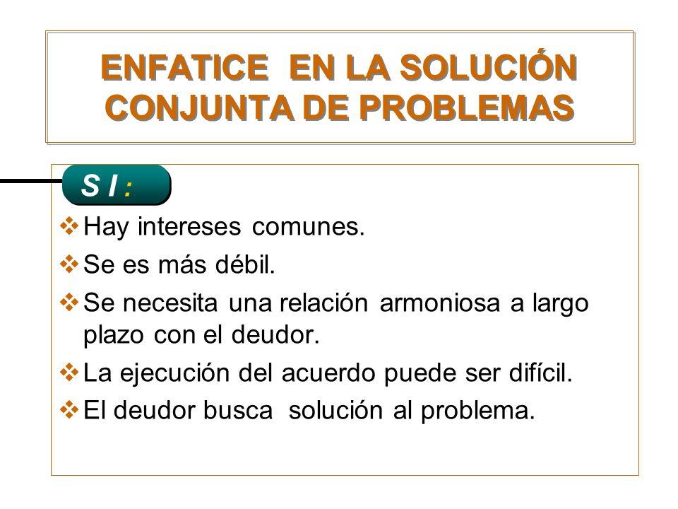 ENFATICE EN LA SOLUCIÓN CONJUNTA DE PROBLEMAS S I : Hay intereses comunes. Se es más débil. Se necesita una relación armoniosa a largo plazo con el de