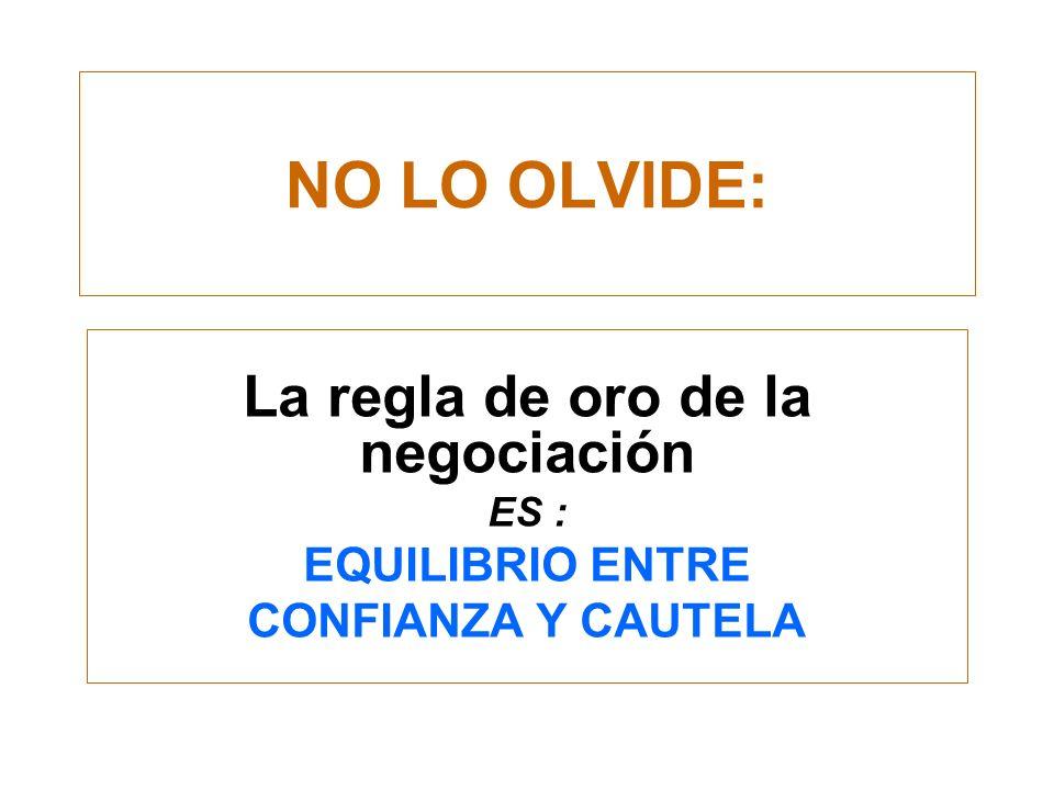 La regla de oro de la negociación ES : EQUILIBRIO ENTRE CONFIANZA Y CAUTELA NO LO OLVIDE: