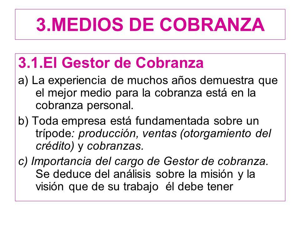 3.MEDIOS DE COBRANZA 3.1.El Gestor de Cobranza a) La experiencia de muchos años demuestra que el mejor medio para la cobranza está en la cobranza personal.