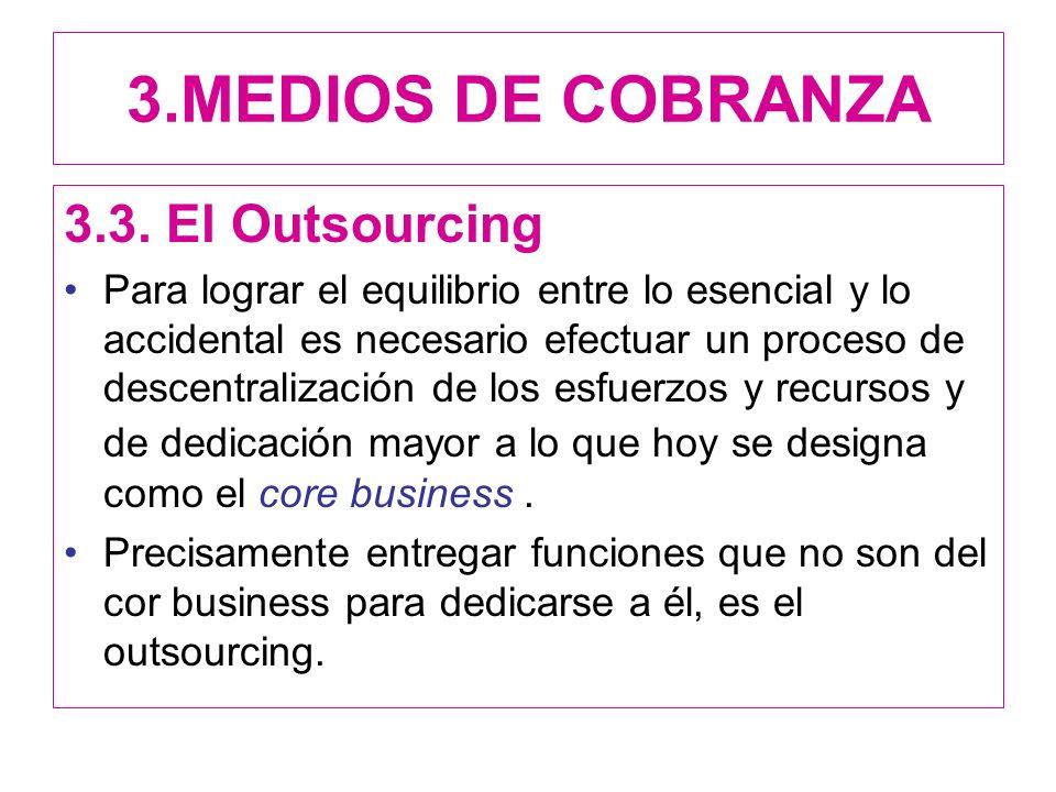 3.MEDIOS DE COBRANZA 3.3. El Outsourcing Para lograr el equilibrio entre lo esencial y lo accidental es necesario efectuar un proceso de descentraliza