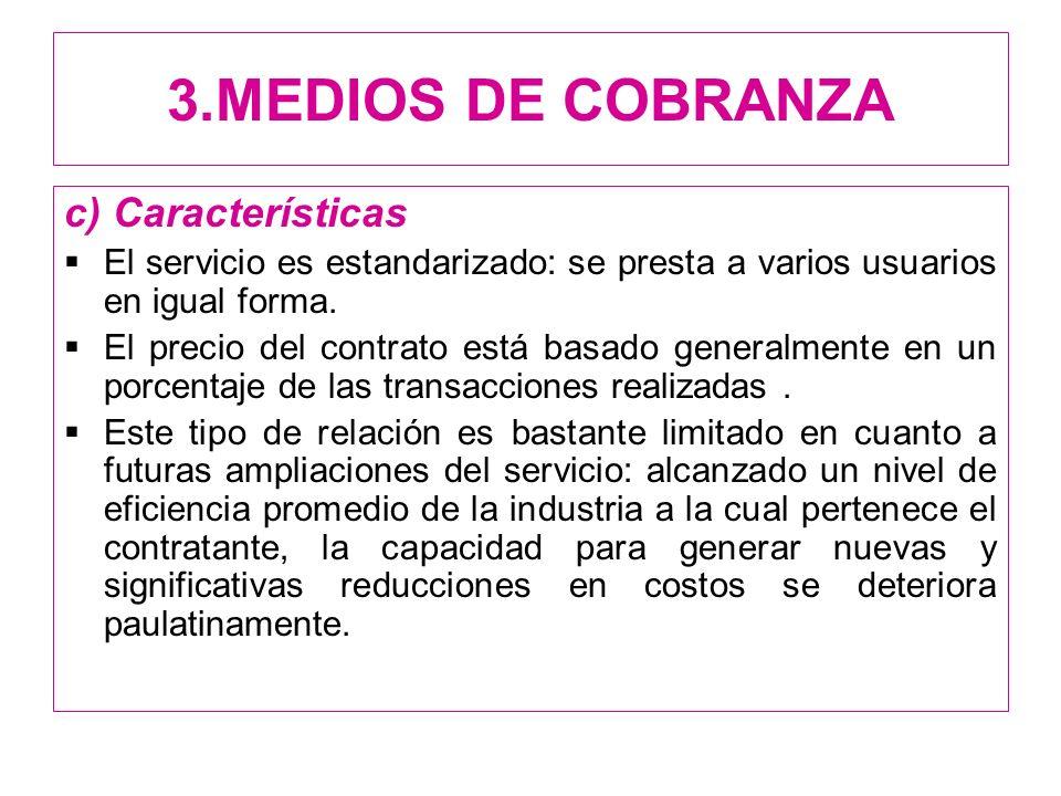3.MEDIOS DE COBRANZA c) Características El servicio es estandarizado: se presta a varios usuarios en igual forma. El precio del contrato está basado g