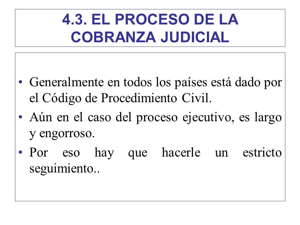 4.3. EL PROCESO DE LA COBRANZA JUDICIAL Generalmente en todos los países está dado por el Código de Procedimiento Civil. Aún en el caso del proceso ej
