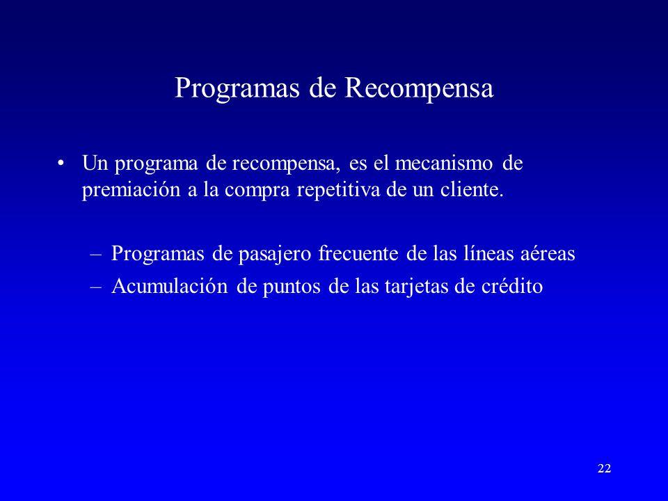 22 Programas de Recompensa Un programa de recompensa, es el mecanismo de premiación a la compra repetitiva de un cliente.