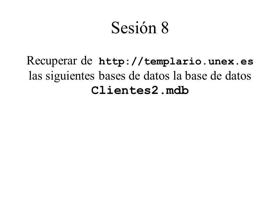 Sesión 8 Recuperar de http://templario.unex.es las siguientes bases de datos la base de datos Clientes2.mdb