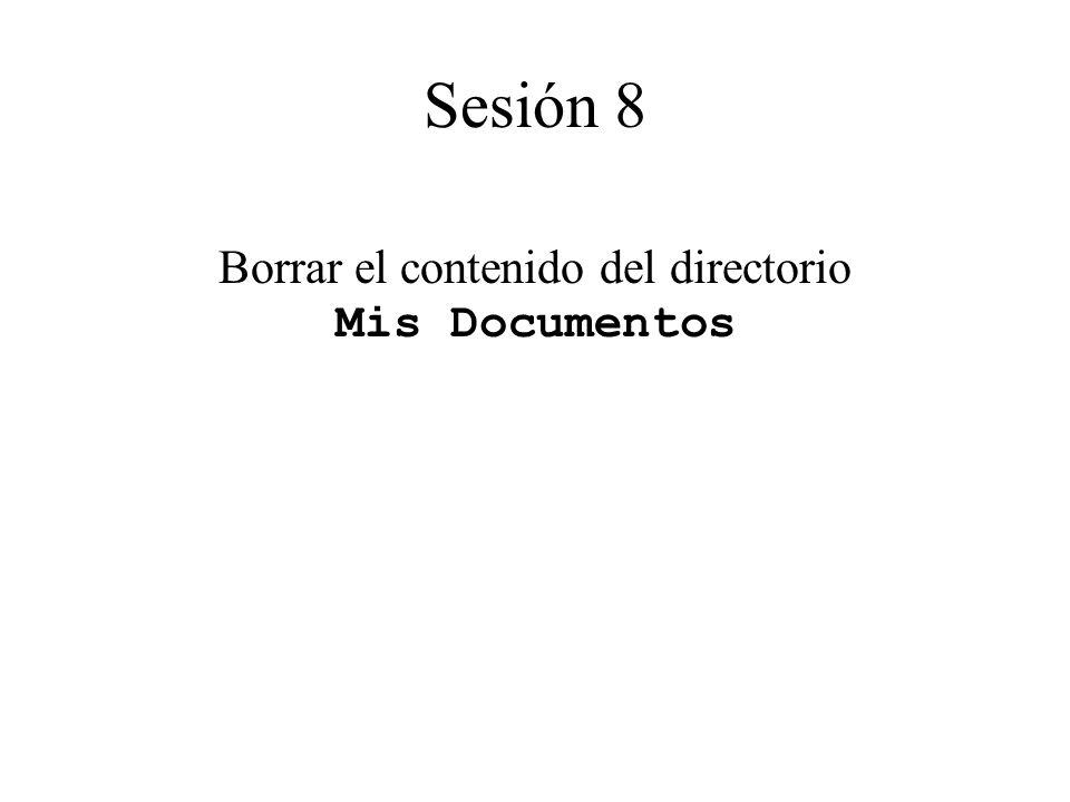 Borrar el contenido del directorio Mis Documentos Sesión 8