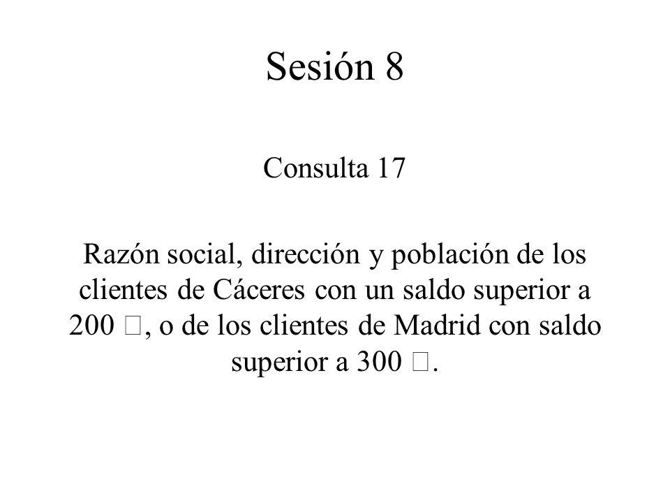 Consulta 17 Razón social, dirección y población de los clientes de Cáceres con un saldo superior a 200 €, o de los clientes de Madrid con saldo superior a 300 €.