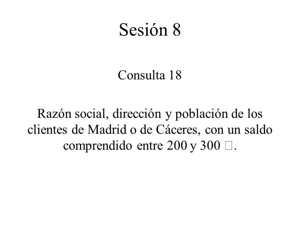 Consulta 18 Razón social, dirección y población de los clientes de Madrid o de Cáceres, con un saldo comprendido entre 200 y 300 €.