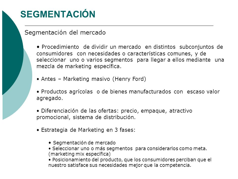 SEGMENTACIÓN Segmentación del mercado Procedimiento de dividir un mercado en distintos subconjuntos de consumidores con necesidades o características
