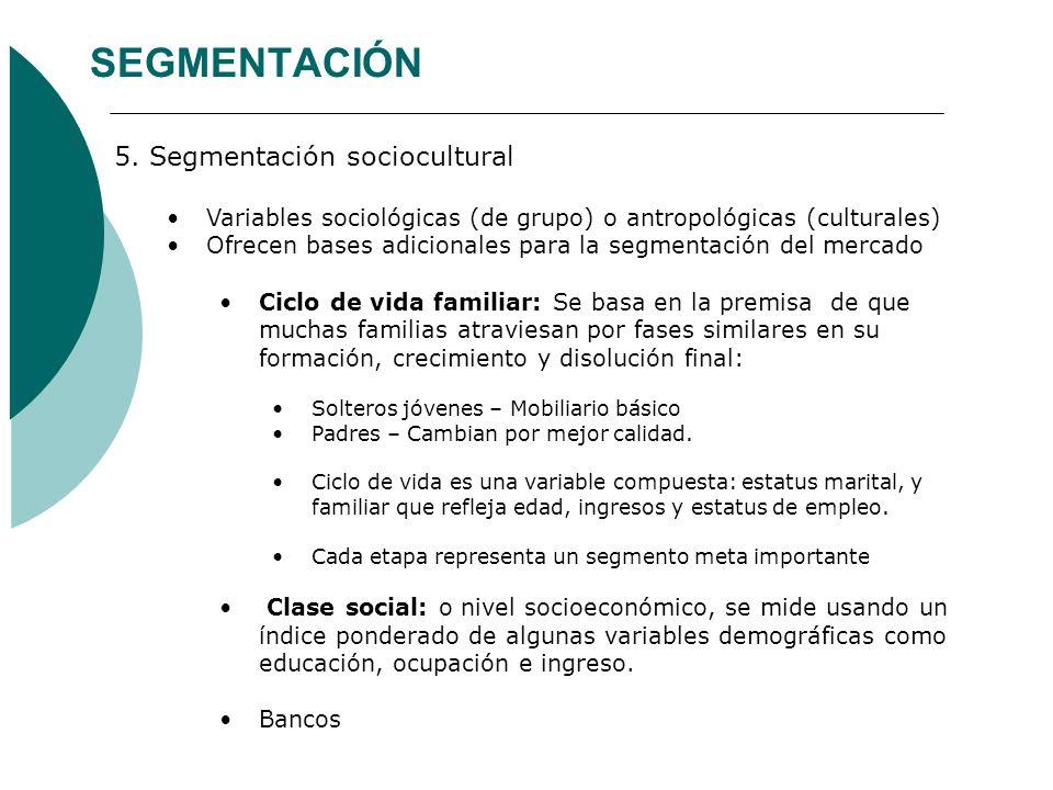 SEGMENTACIÓN 5. Segmentación sociocultural Variables sociológicas (de grupo) o antropológicas (culturales) Ofrecen bases adicionales para la segmentac