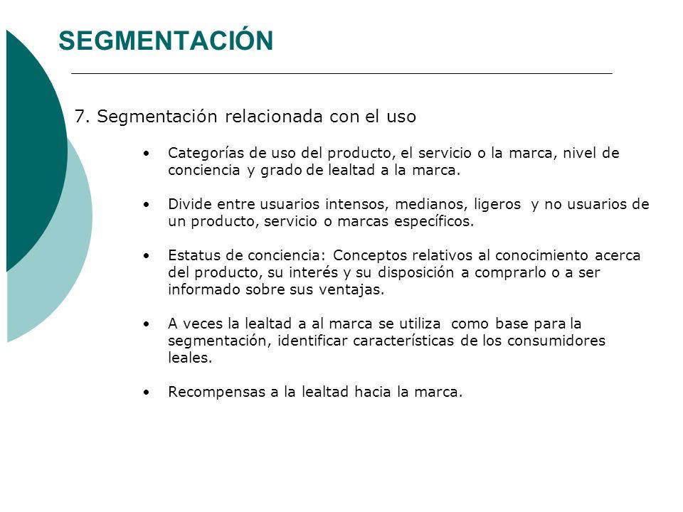 SEGMENTACIÓN 7. Segmentación relacionada con el uso Categorías de uso del producto, el servicio o la marca, nivel de conciencia y grado de lealtad a l