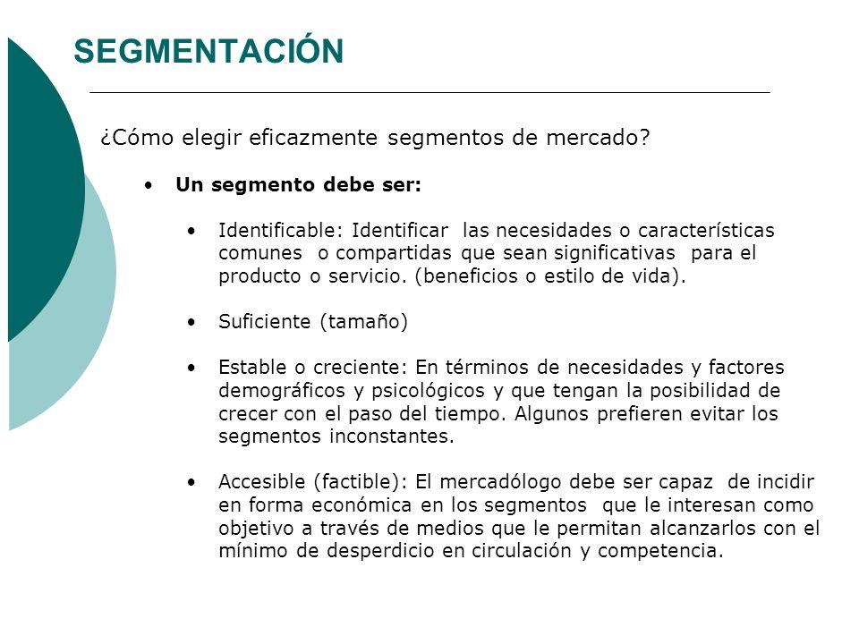 SEGMENTACIÓN ¿Cómo elegir eficazmente segmentos de mercado? Un segmento debe ser: Identificable: Identificar las necesidades o características comunes