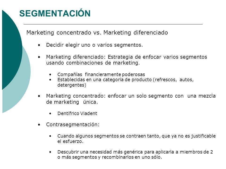 SEGMENTACIÓN Marketing concentrado vs. Marketing diferenciado Decidir elegir uno o varios segmentos. Marketing diferenciado: Estrategia de enfocar var