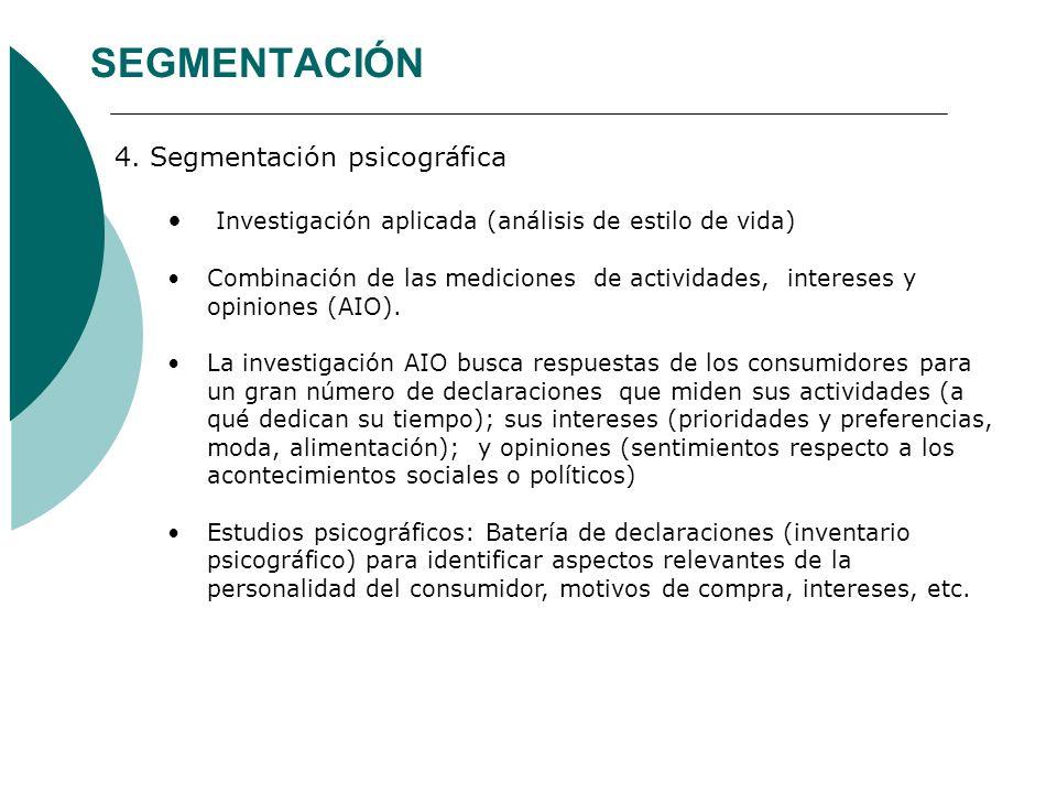 SEGMENTACIÓN 4. Segmentación psicográfica Investigación aplicada (análisis de estilo de vida) Combinación de las mediciones de actividades, intereses