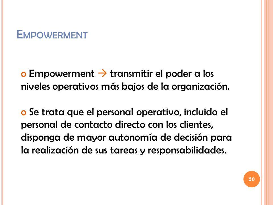 20 E MPOWERMENT o Empowerment transmitir el poder a los niveles operativos más bajos de la organización. o Se trata que el personal operativo, incluid