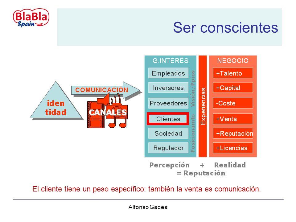 Alfonso Gadea Ser conscientes El cliente tiene un peso específico: también la venta es comunicación.