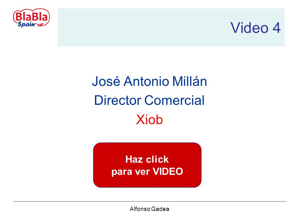 Alfonso Gadea Video 4 José Antonio Millán Director Comercial Xiob Haz click para ver VIDEO