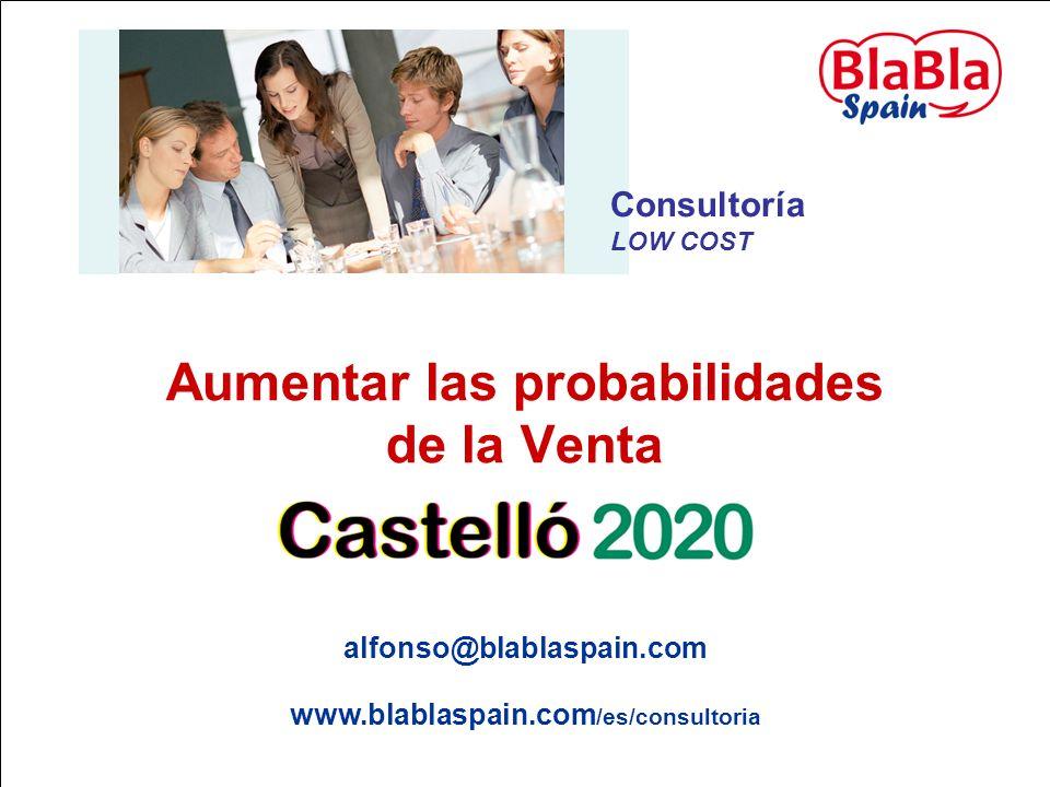 www.blablaspain.com /es/consultoria Consultoría LOW COST alfonso@blablaspain.com Aumentar las probabilidades de la Venta