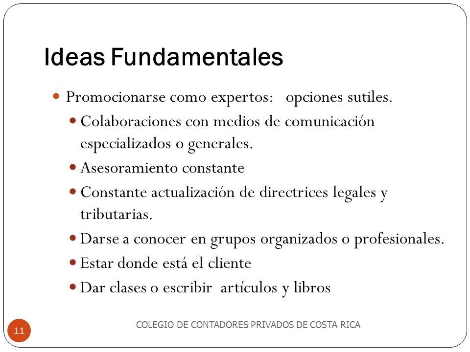 Ideas Fundamentales Promocionarse como expertos: opciones sutiles. Colaboraciones con medios de comunicación especializados o generales. Asesoramiento