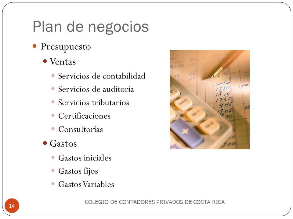 Plan de negocios Presupuesto Ventas Servicios de contabilidad Servicios de auditoría Servicios tributarios Certificaciones Consultorías Gastos Gastos iniciales Gastos fijos Gastos Variables COLEGIO DE CONTADORES PRIVADOS DE COSTA RICA 14