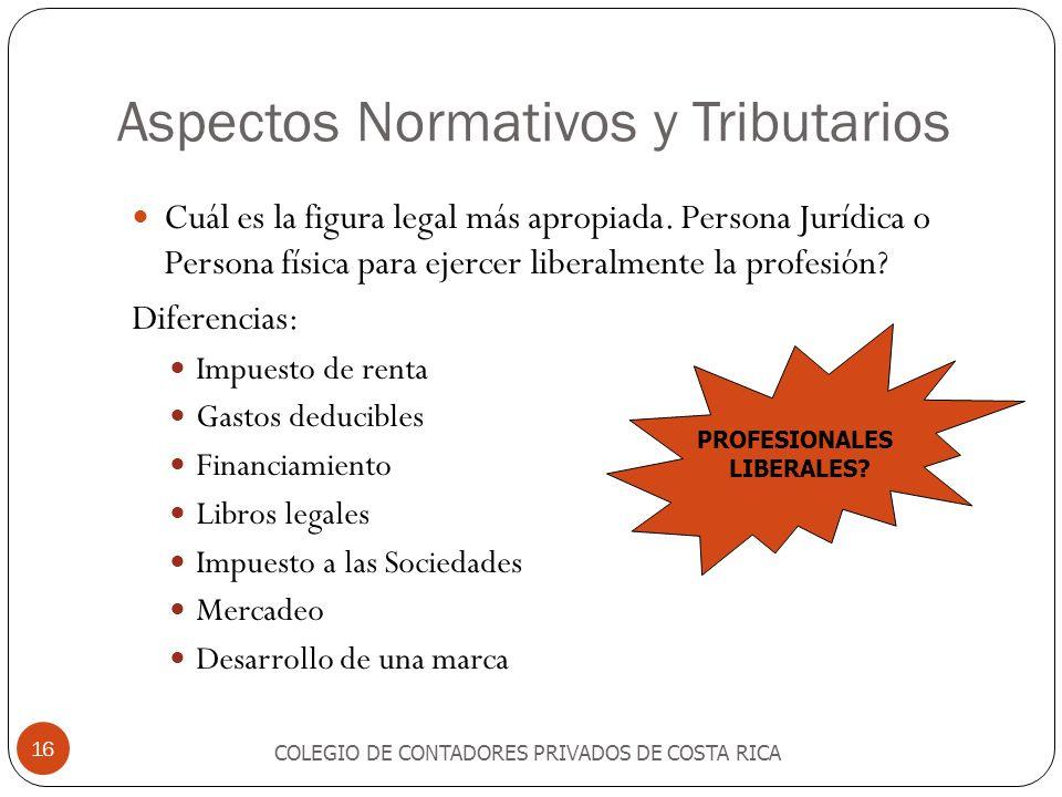 Aspectos Normativos y Tributarios COLEGIO DE CONTADORES PRIVADOS DE COSTA RICA 16 Cuál es la figura legal más apropiada. Persona Jurídica o Persona fí