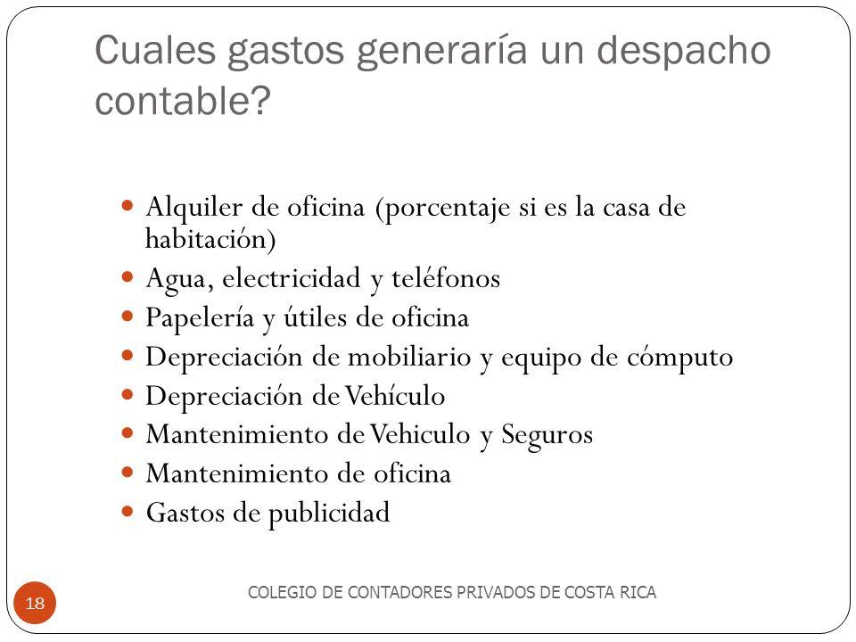 Cuales gastos generaría un despacho contable? COLEGIO DE CONTADORES PRIVADOS DE COSTA RICA 18 Alquiler de oficina (porcentaje si es la casa de habitac
