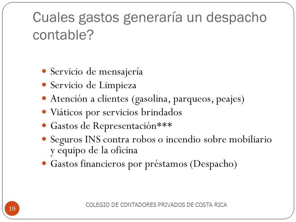 Cuales gastos generaría un despacho contable? COLEGIO DE CONTADORES PRIVADOS DE COSTA RICA 19 Servicio de mensajería Servicio de Limpieza Atención a c