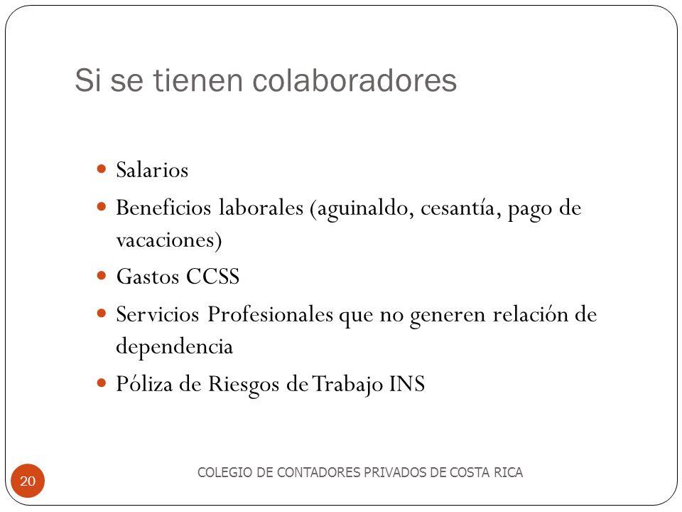 Si se tienen colaboradores COLEGIO DE CONTADORES PRIVADOS DE COSTA RICA 20 Salarios Beneficios laborales (aguinaldo, cesantía, pago de vacaciones) Gas