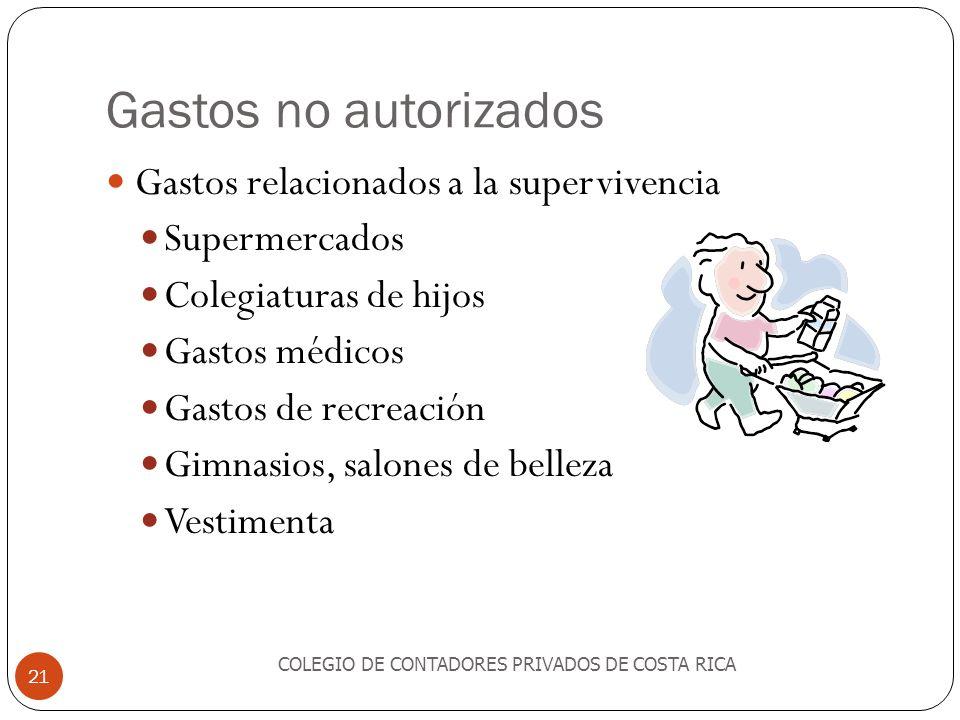 Gastos no autorizados COLEGIO DE CONTADORES PRIVADOS DE COSTA RICA 21 Gastos relacionados a la supervivencia Supermercados Colegiaturas de hijos Gasto