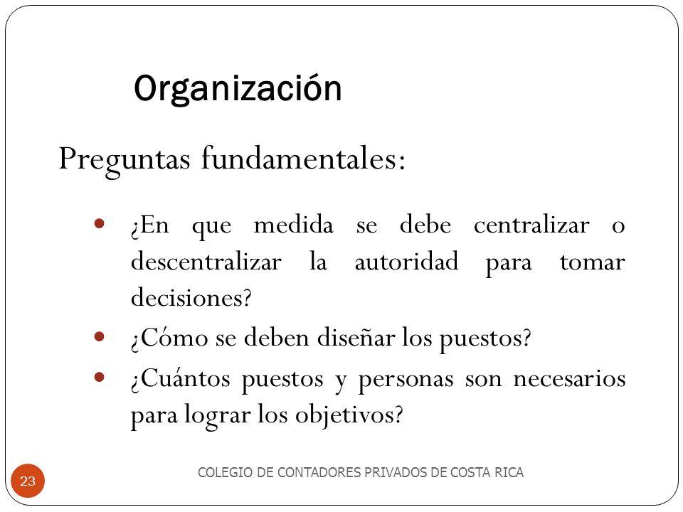 Organización COLEGIO DE CONTADORES PRIVADOS DE COSTA RICA 23 Preguntas fundamentales: ¿En que medida se debe centralizar o descentralizar la autoridad para tomar decisiones.