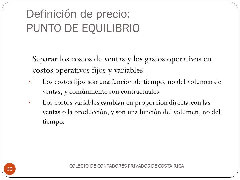 Definición de precio: PUNTO DE EQUILIBRIO COLEGIO DE CONTADORES PRIVADOS DE COSTA RICA 30 Separar los costos de ventas y los gastos operativos en cost