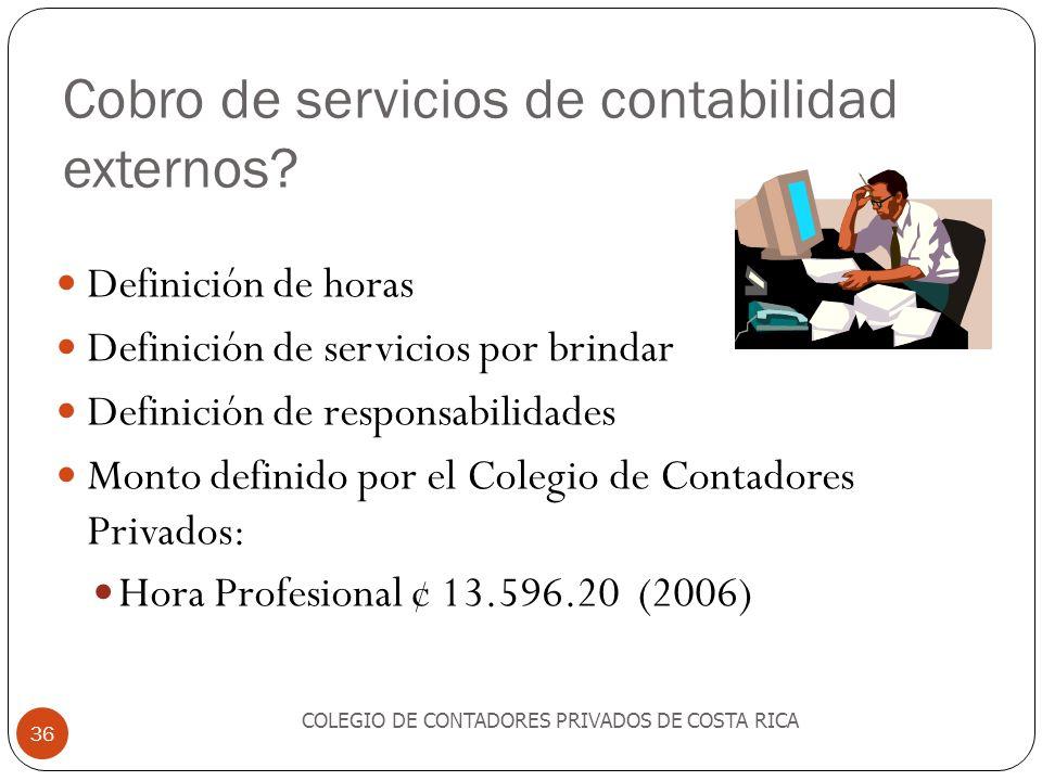 Cobro de servicios de contabilidad externos? COLEGIO DE CONTADORES PRIVADOS DE COSTA RICA 36 Definición de horas Definición de servicios por brindar D