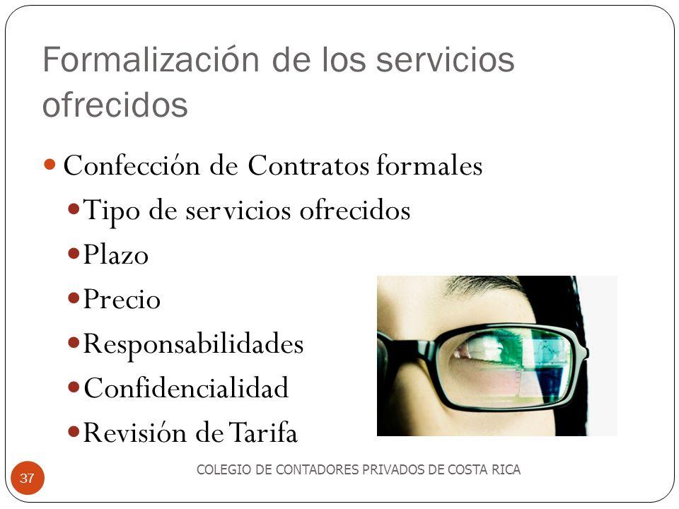 Formalización de los servicios ofrecidos COLEGIO DE CONTADORES PRIVADOS DE COSTA RICA 37 Confección de Contratos formales Tipo de servicios ofrecidos Plazo Precio Responsabilidades Confidencialidad Revisión de Tarifa