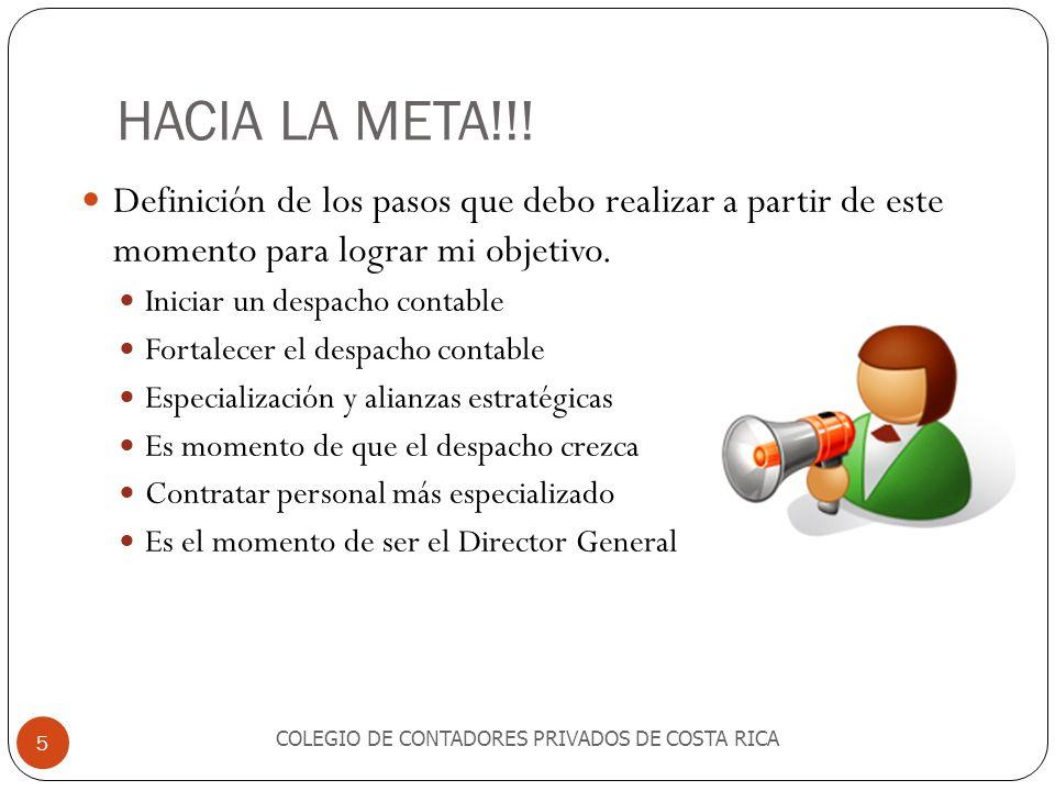 HACIA LA META!!! COLEGIO DE CONTADORES PRIVADOS DE COSTA RICA 5 Definición de los pasos que debo realizar a partir de este momento para lograr mi obje