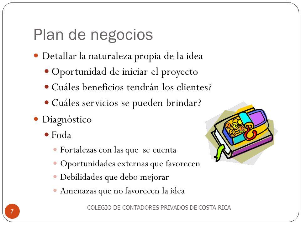 Plan de negocios Detallar la naturaleza propia de la idea Oportunidad de iniciar el proyecto Cuáles beneficios tendrán los clientes? Cuáles servicios