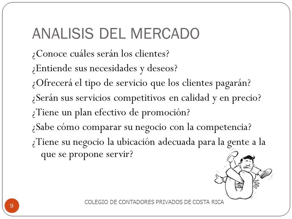 ANALISIS DEL MERCADO COLEGIO DE CONTADORES PRIVADOS DE COSTA RICA 9 ¿Conoce cuáles serán los clientes? ¿Entiende sus necesidades y deseos? ¿Ofrecerá e