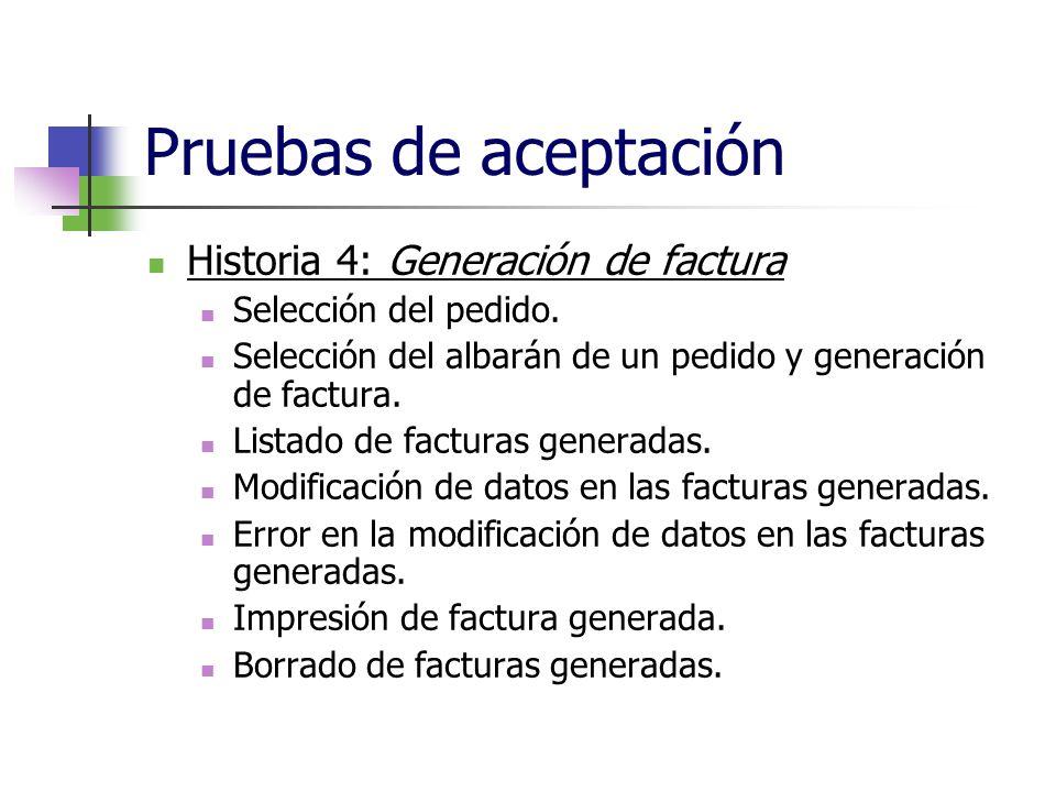 Pruebas de aceptación Historia 4: Generación de factura Selección del pedido. Selección del albarán de un pedido y generación de factura. Listado de f