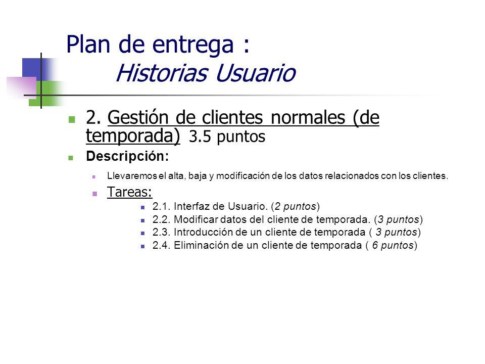 Plan de entrega : Historias Usuario 2. Gestión de clientes normales (de temporada) 3.5 puntos Descripción: Llevaremos el alta, baja y modificación de