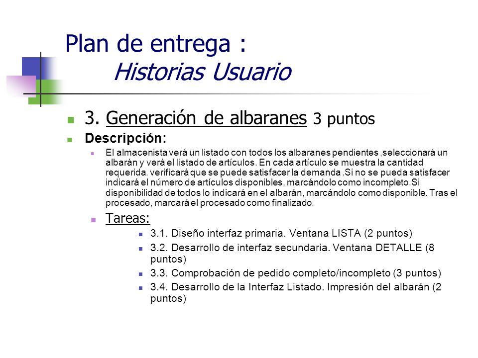 Plan de entrega : Historias Usuario 3. Generación de albaranes 3 puntos Descripción: El almacenista verá un listado con todos los albaranes pendientes