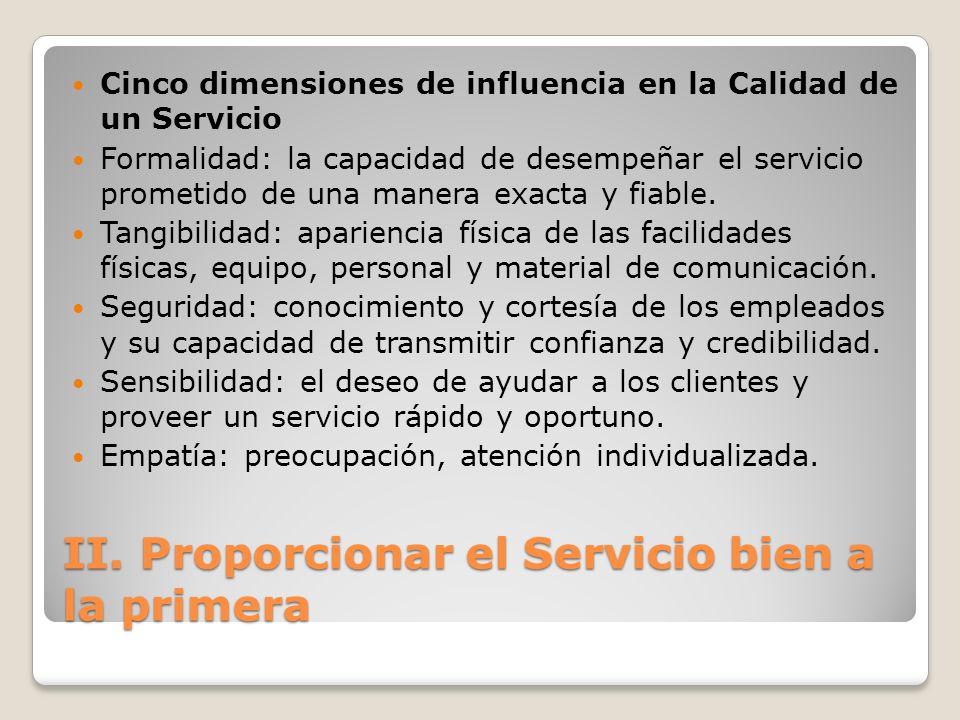 II. Proporcionar el Servicio bien a la primera Cinco dimensiones de influencia en la Calidad de un Servicio Formalidad: la capacidad de desempeñar el