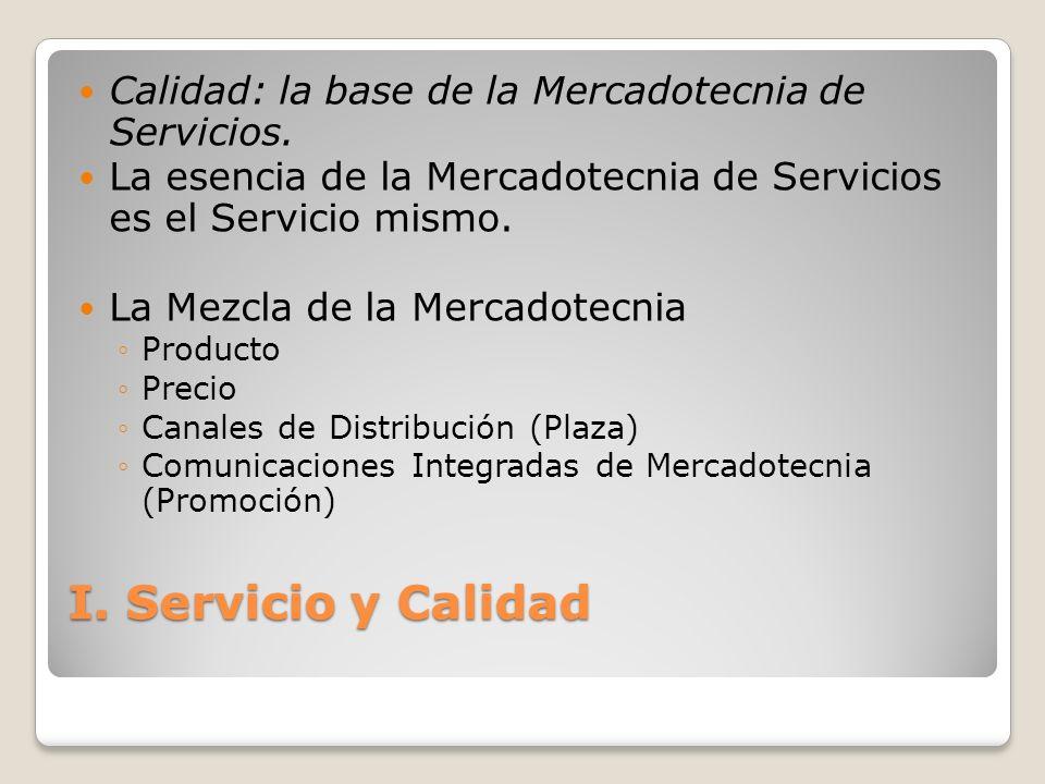 I. Servicio y Calidad Calidad: la base de la Mercadotecnia de Servicios. La esencia de la Mercadotecnia de Servicios es el Servicio mismo. La Mezcla d